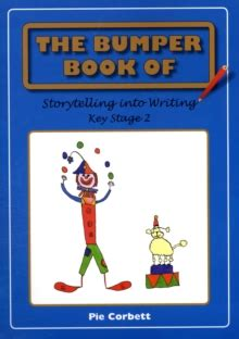 the bumper book of the bumper book of storytelling into writing key stage 2 pie corbett 9780955300813