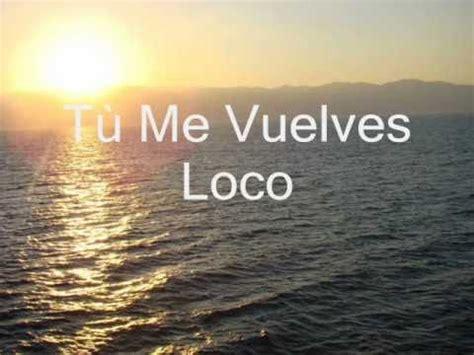 me vuelves loco t 249 me vuelves loco wmv youtube