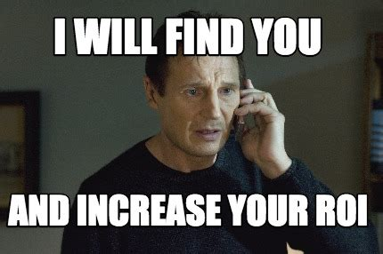 Increase The Memes - meme creator i will find you and increase your roi meme generator at memecreator org
