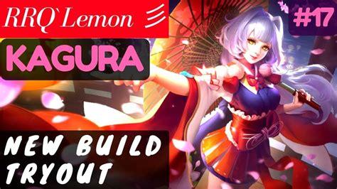 tutorial kagura rrq lemon new build tryout rank 1 kagura rrq lemon 彡 kagura