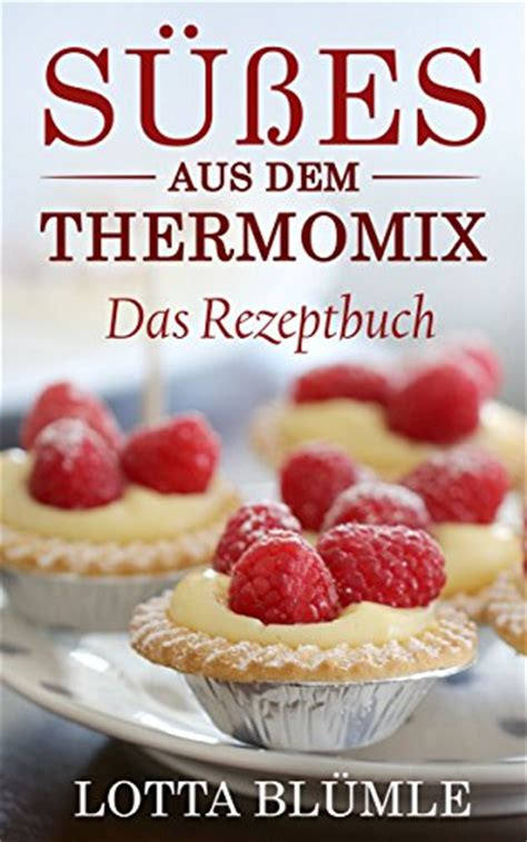 kuchen aus dem thermomix rezepte f 220 r den thermomix s 252 223 es aus dem thermomix