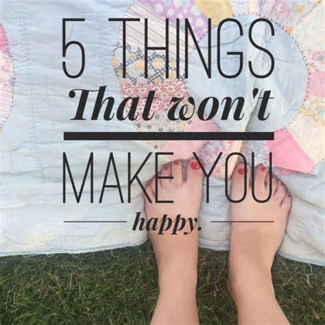 5 Things To Make You Happy by 5 Things That Won T Make You Happier