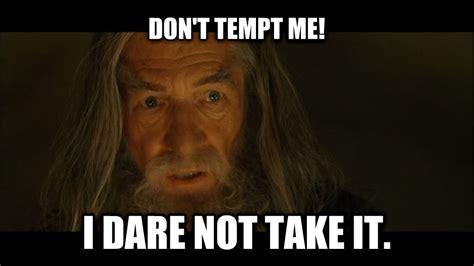 Me Me Meme - livememe com tempted gandalf