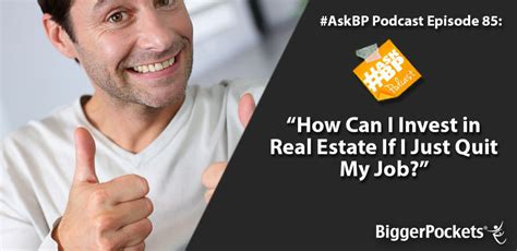 a real estate broker quit his job to flip houses for a askbp 085 how can i invest in real estate if i just quit