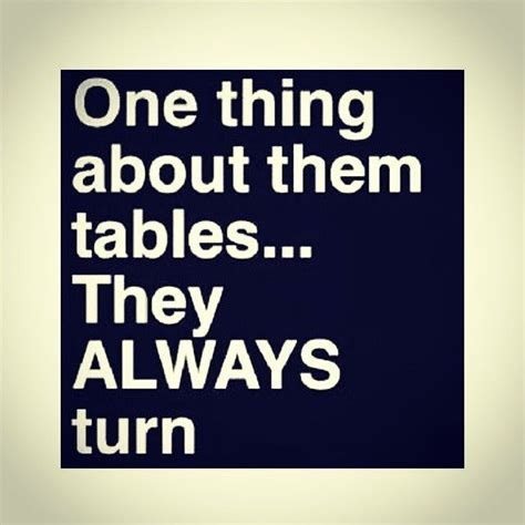 Tables Turn Quotes when the tables turn quotes quote addicts