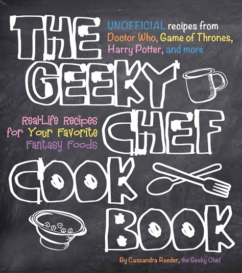 the geeky chef cookbook 163106049x the geeky chef cookbook by cassandra reeder