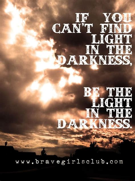 finding light in the darkness be the light in darkness quotes quotesgram