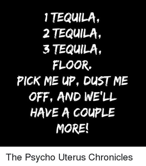 1 tequila 2 tequila 3 tequila floor me up dust me - 1 Tequila 2 Tequila 3 Tequila Floor Meme