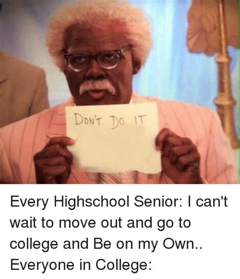 Don T Do It Meme - don t do it every highschool senior i can t wait to move