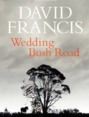 wedding bush road a novel books david francis an expat writer returns home for a novel of