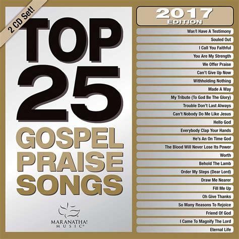 best gospel songs top 25 gospel praise songs 2017 maranatha