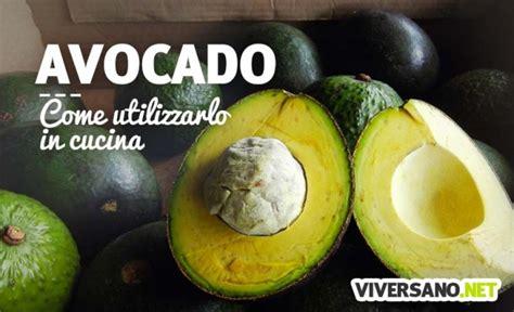 avocado in cucina come si mangia l avocado ecco preparazione e abbinamenti