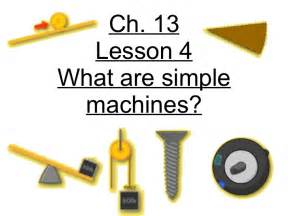 5th grade ch 13 lesson 4 what are simple machines