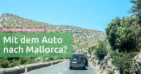 Mallorca Mit Dem Auto mit dem auto nach mallorca bl 246 de idee reisezoom