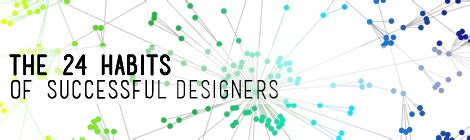 24 Daily Habits That Will The 24 Habits Of Successful Designers Designer Hacks