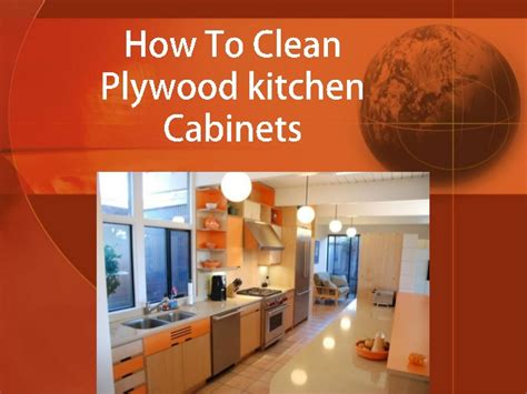 How To Clean Kitchen Cabinet How To Clean Plywood Kitchen Cabinets