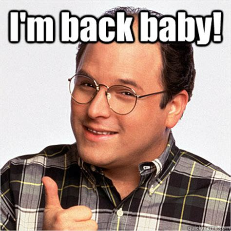 Im Back Meme - i m back baby misc quickmeme