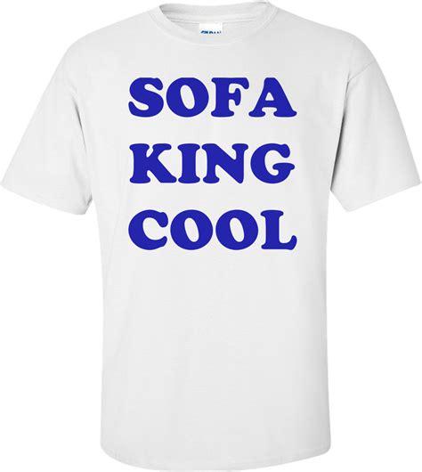 sofa king shirt sofa king cool shirt