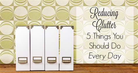 reducing clutter reducing clutter 5 things you should do every day