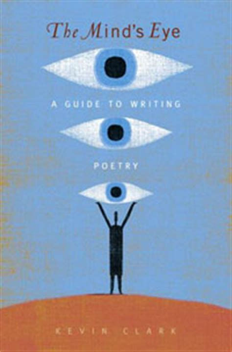 the minds eye writings the mind s eye a guide to writing poetry kevin clark