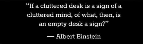 if a cluttered desk is sign of a cluttered mind what is