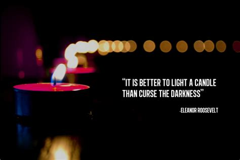 Light A Candle Don T Curse The Darkness by It Is Better To Light A Candle Than Curse The Darkness