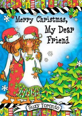 merry christmas  dear friend  suzy toronto hardcover barnes noble
