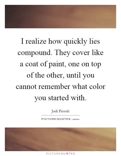 Best One Coat Coverage Interior Paint by I Realize How Quickly Lies Compound They Cover Like A Coat Of Picture Quotes