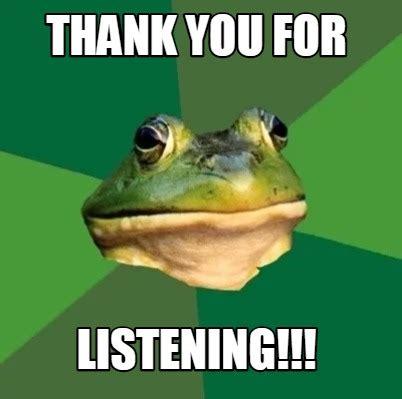 Meme You - meme creator thank you for listening meme generator