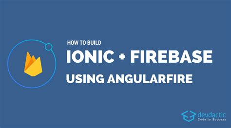 ionic tutorial firebase how to build an ionic app with firebase and angularfire 4