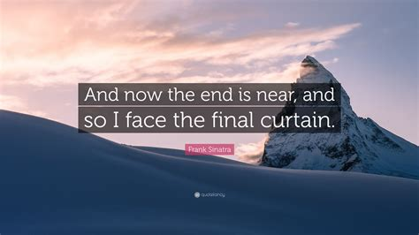 frank sinatra the final curtain frank sinatra quote and now the end is near and so i