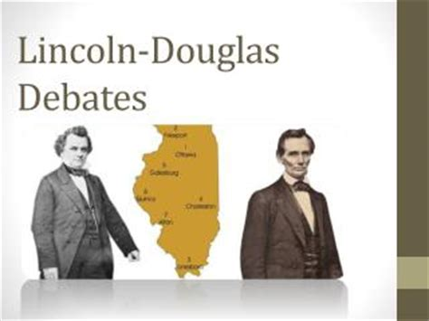 lincoln douglas debate ppt lincoln douglas debates powerpoint presentation id