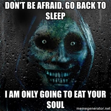 Go To Sleep Meme - don t be afraid go back to sleep i am only going to eat