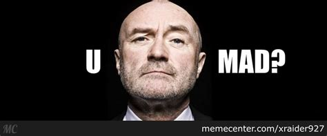 Phil Collins Meme - phil collins u mad by xraider927 meme center