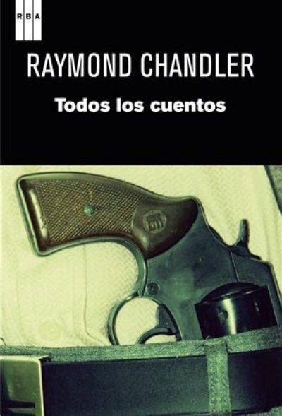 todos los cuentos todos los cuentos raymond chandler comprar libro en fnac es