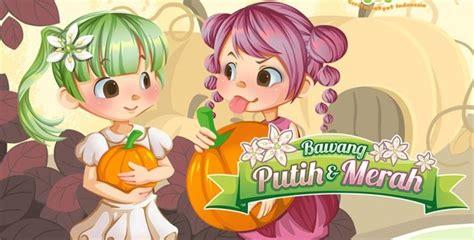 film bawang merah bawang putih bahasa indonesia cerita rakyat bawang merah dan bawang putih lengkap