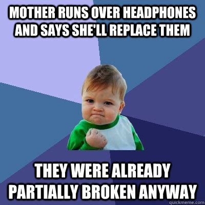 Baby Headphones Meme - mother runs over headphones and says she ll replace them