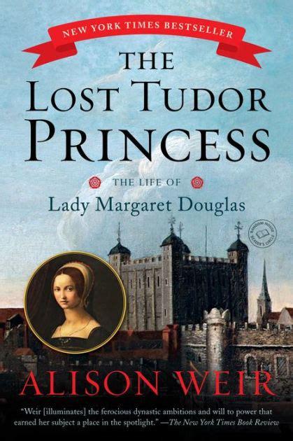 libro the last tudor the lost tudor princess the life of lady margaret douglas by alison weir 9780345521392