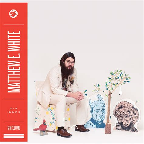 Matthew E White Big Inner The Line Of Best Fit