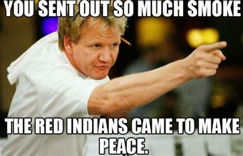 Gordon Meme - 33 gordon ramsay memes that are so bad we called the police