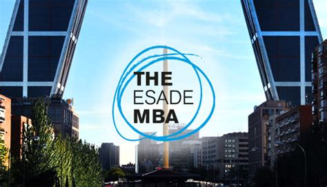 Esade Madrid Mba esade time mba visits madrid