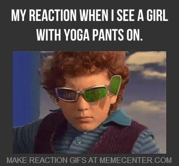 Fat Girl Yoga Pants Meme - my reaction when i see a girl with yoga pants on pants meme picsmine