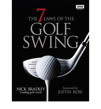 7 laws of the golf swing the seven laws of the golf swing nick bradley
