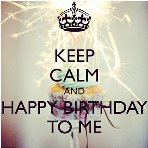 keep calm and happy birthday to me pictures photos and