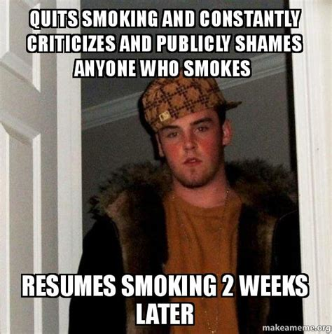 Scumbag Steve Meme Generator - quits smoking and constantly criticizes and publicly