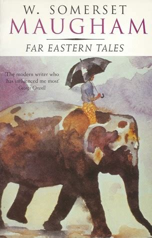 More Far Eastern Tales Somerset Maugham Novel Author kevin s review of far eastern tales