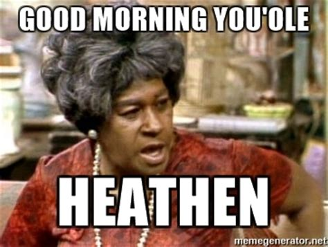 Aunt Esther Meme - good morning you ole heathen aunt esther meme generator