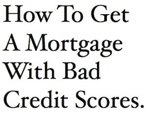 how to get a mortgage with bad credit scores brad gibala