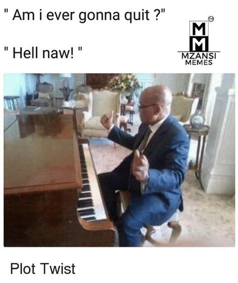 Awww Hellll Naw My Look Alikes by 25 Best Memes About Plot Twist Plot Twist Memes