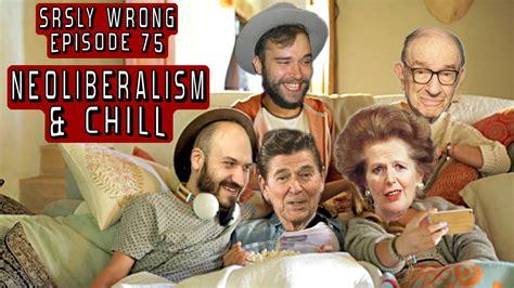 Kick Liberalism ep 75 neoliberalism and chill srsly wrong